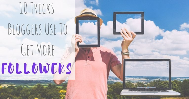 10 Things Bloggers Use To Get More Followers